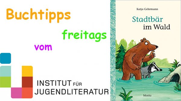 """Titelseite des Kinderbuches """"Stadtbär im Wald"""" plus Schriftzug Buchtipps freitags vom Insitut für Jugendliteratur"""