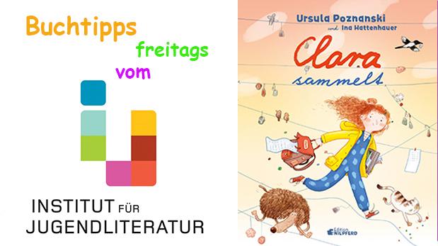 """Titelseite des Kinderbuches """"Clara sammelt"""" plus Schriftzug Buchtipps freitags vom Institut für Jugendliteratur"""