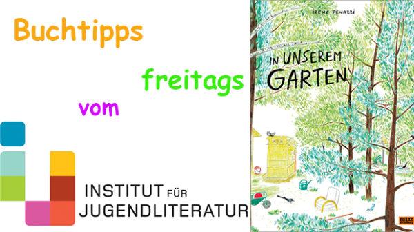 """Titelseite des Buches """"In unserem Garten"""" und Schriftzug: """"Buchtipps freitags vom Onstitut für Jugendliteratur"""""""