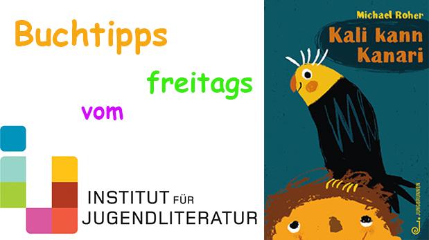 """Titleseite des Kinderbuches """" Kali kann Kanari"""" plus Schriftzug """"Buchtipps freitags vom Institu für Jugendliteratur"""""""