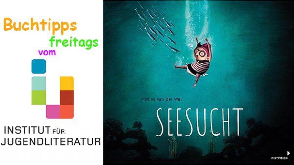 """titelseite des bilderbuchs """"Seesucht"""" und ein Schriftzug: Buchtipps freitags vom institut für Jugendlitearatur"""